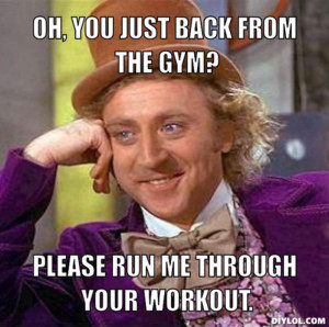 resized_creepy-willy-wonka-meme-generator-oh-you-just-back-from-the-gym-please-run-me-through-your-workout-4dec5c